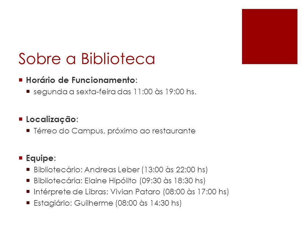 Sobre a Biblioteca  Horário de Funcionamento :  segunda a sexta-feira das 11:00 às 19:00 hs.  Localização :  Térreo do Campus, próximo ao restaura