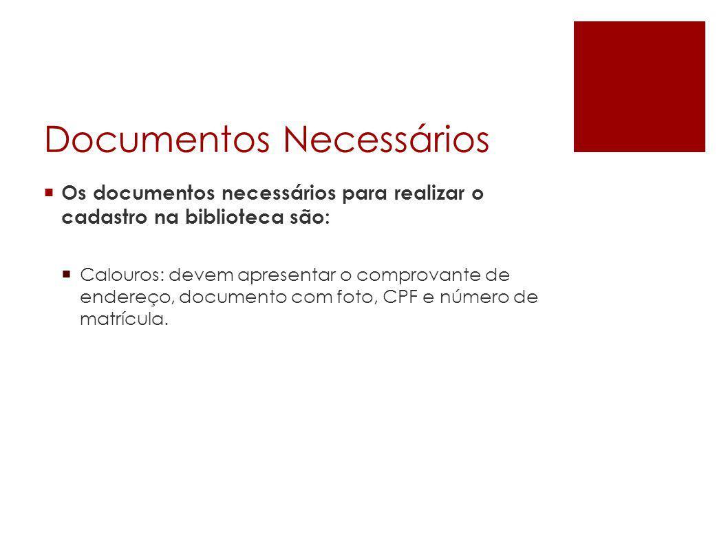 Documentos Necessários  Os documentos necessários para realizar o cadastro na biblioteca são:  Calouros: devem apresentar o comprovante de endereço,