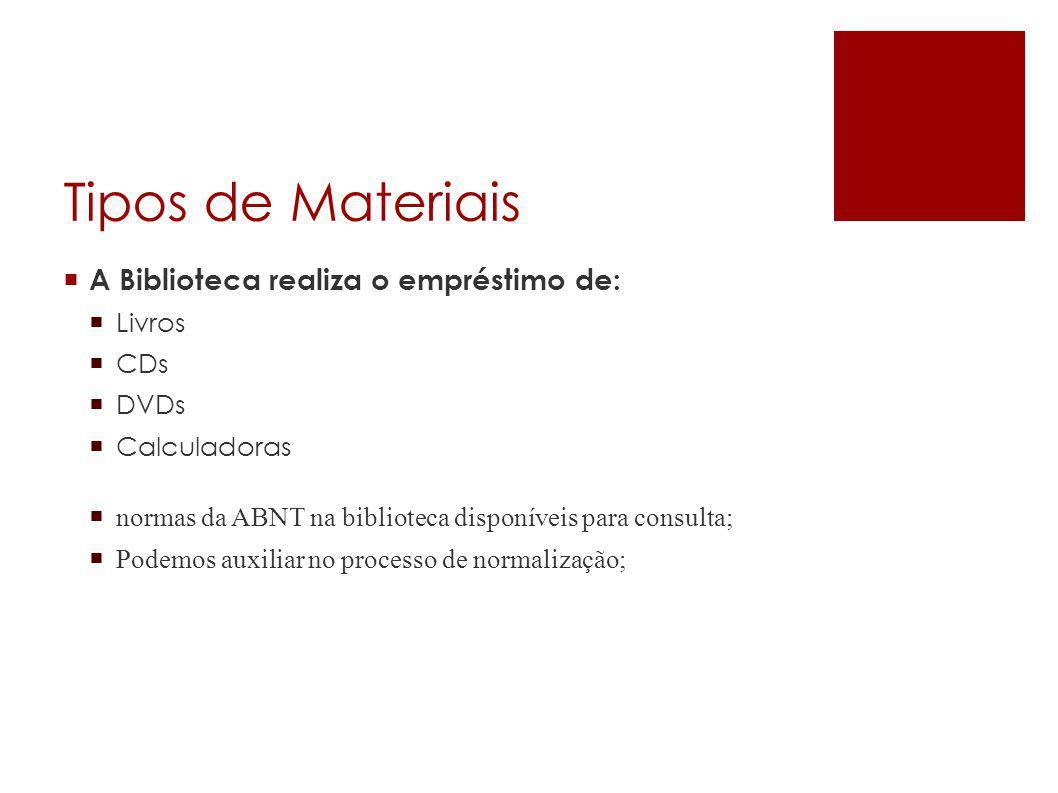 Tipos de Materiais  Livros  CDs  DVDs  Calculadoras  A Biblioteca realiza o empréstimo de:  normas da ABNT na biblioteca disponíveis para consul