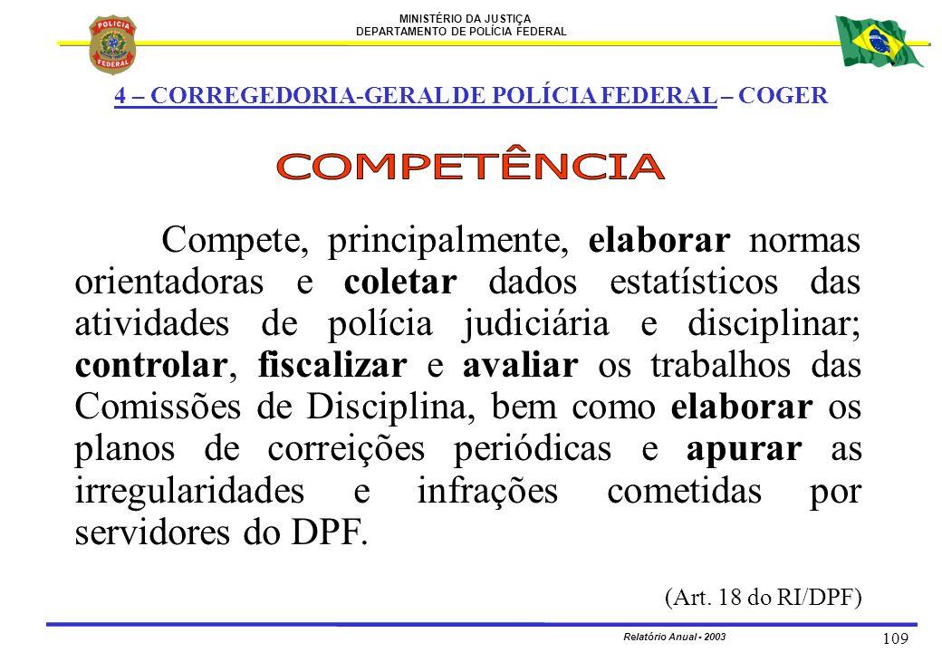 MINISTÉRIO DA JUSTIÇA DEPARTAMENTO DE POLÍCIA FEDERAL Relatório Anual - 2003 109 4 – CORREGEDORIA-GERAL DE POLÍCIA FEDERAL – COGER Compete, principalm