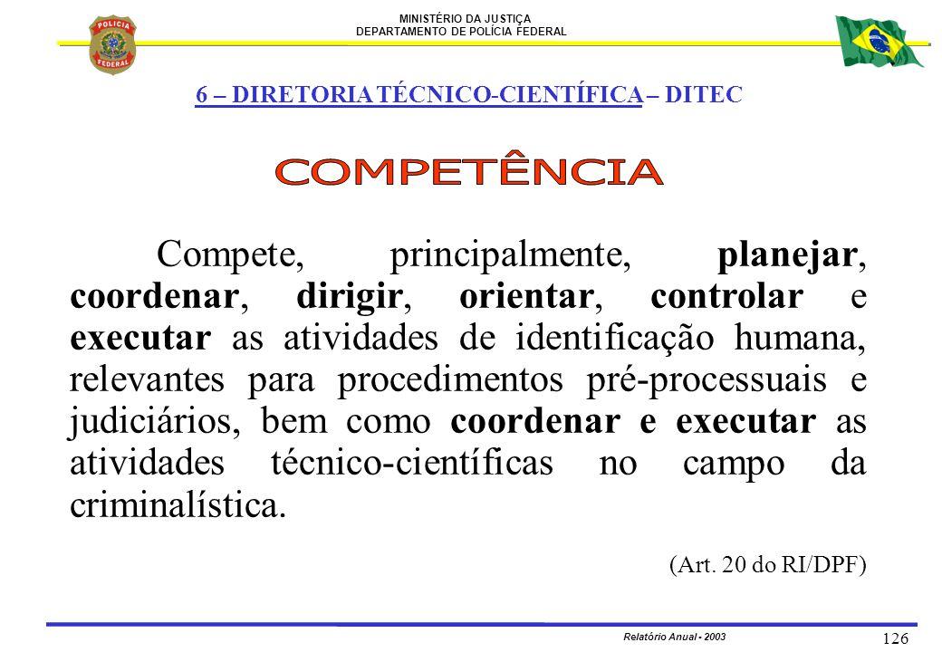 MINISTÉRIO DA JUSTIÇA DEPARTAMENTO DE POLÍCIA FEDERAL Relatório Anual - 2003 126 6 – DIRETORIA TÉCNICO-CIENTÍFICA – DITEC Compete, principalmente, pla