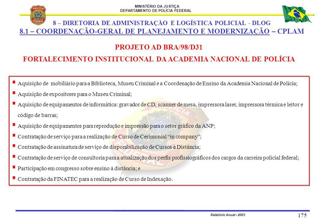 MINISTÉRIO DA JUSTIÇA DEPARTAMENTO DE POLÍCIA FEDERAL Relatório Anual - 2003 175 PROJETO AD BRA/98/D31 FORTALECIMENTO INSTITUCIONAL DA ACADEMIA NACION