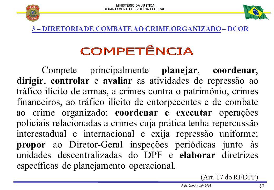 MINISTÉRIO DA JUSTIÇA DEPARTAMENTO DE POLÍCIA FEDERAL Relatório Anual - 2003 87 3 – DIRETORIA DE COMBATE AO CRIME ORGANIZADO – DCOR Compete principalm