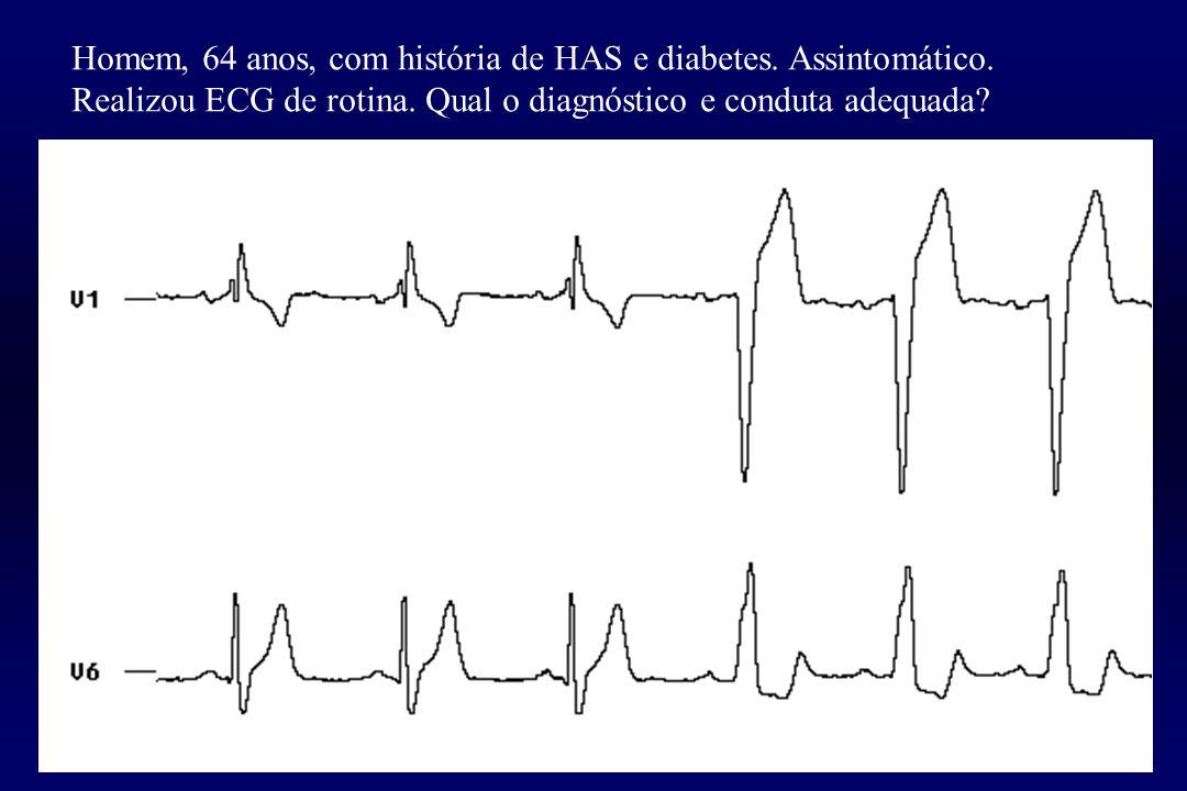 Homem, 64 anos, com história de HAS e diabetes. Assintomático. Realizou ECG de rotina. Qual o diagnóstico e conduta adequada?