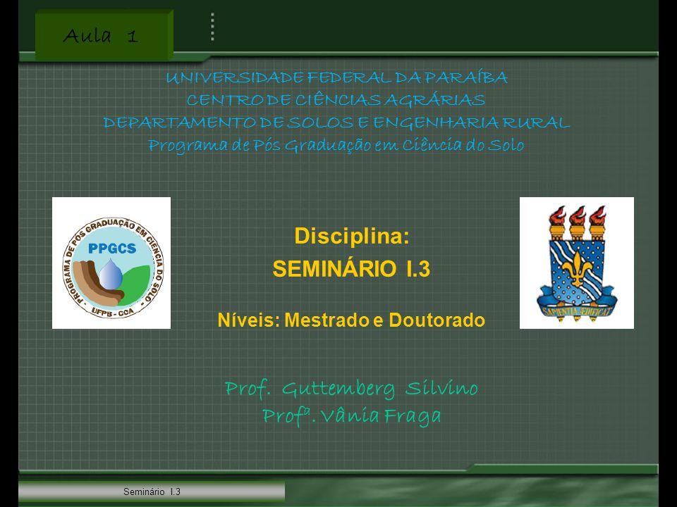 Aula 1 Seminário I.3 Disciplina: SEMINÁRIO I.3 Níveis: Mestrado e Doutorado Prof.