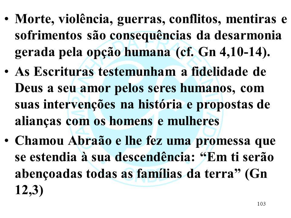Morte, violência, guerras, conflitos, mentiras e sofrimentos são consequências da desarmonia gerada pela opção humana (cf. Gn 4,10-14). As Escrituras