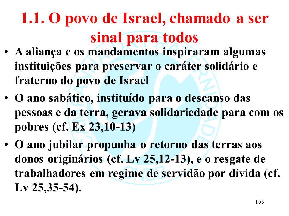 1.1. O povo de Israel, chamado a ser sinal para todos A aliança e os mandamentos inspiraram algumas instituições para preservar o caráter solidário e
