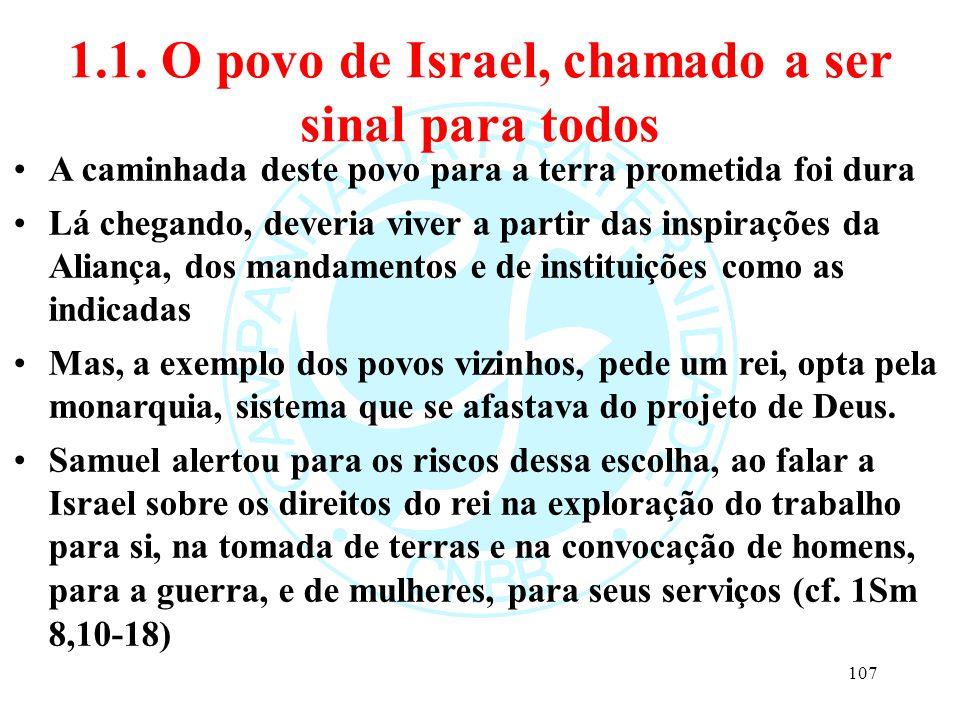 1.1. O povo de Israel, chamado a ser sinal para todos A caminhada deste povo para a terra prometida foi dura Lá chegando, deveria viver a partir das i