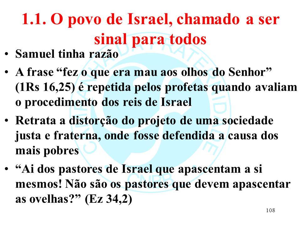 """1.1. O povo de Israel, chamado a ser sinal para todos Samuel tinha razão A frase """"fez o que era mau aos olhos do Senhor"""" (1Rs 16,25) é repetida pelos"""