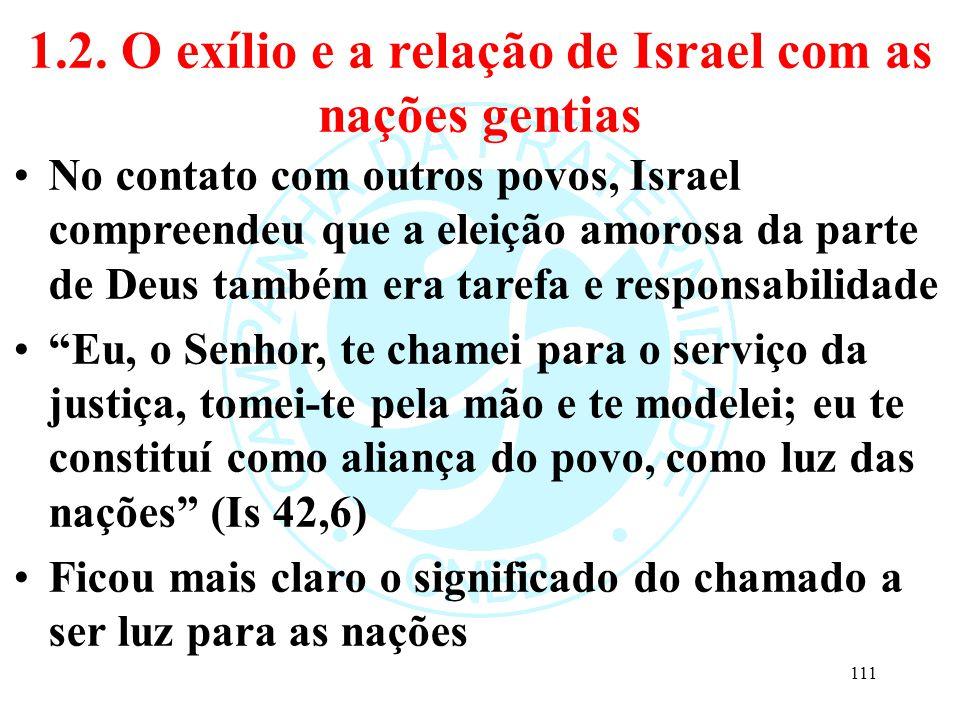 1.2. O exílio e a relação de Israel com as nações gentias No contato com outros povos, Israel compreendeu que a eleição amorosa da parte de Deus també