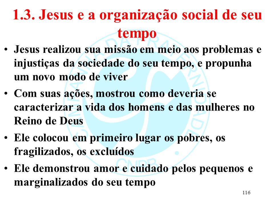 1.3. Jesus e a organização social de seu tempo Jesus realizou sua missão em meio aos problemas e injustiças da sociedade do seu tempo, e propunha um n