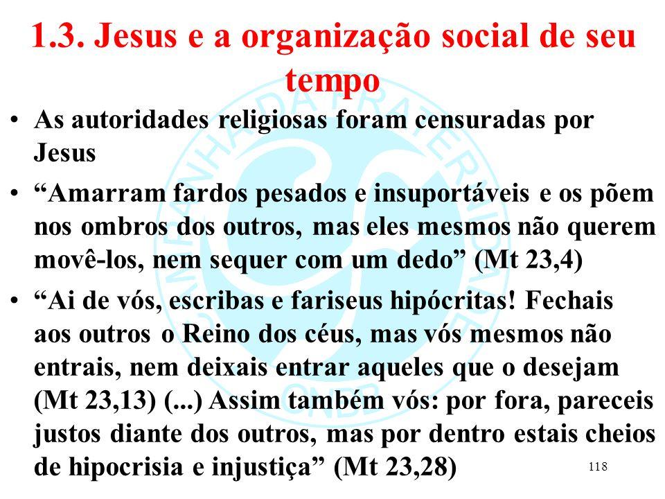 """1.3. Jesus e a organização social de seu tempo As autoridades religiosas foram censuradas por Jesus """"Amarram fardos pesados e insuportáveis e os põem"""