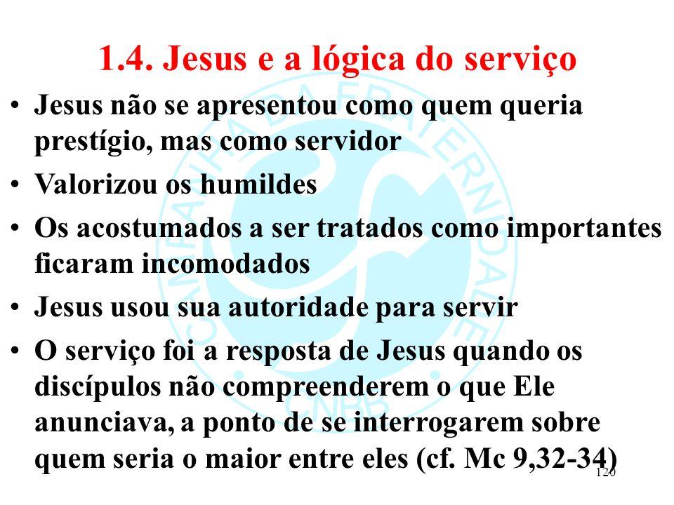 1.4. Jesus e a lógica do serviço Jesus não se apresentou como quem queria prestígio, mas como servidor Valorizou os humildes Os acostumados a ser trat