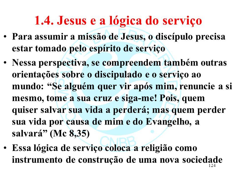 1.4. Jesus e a lógica do serviço Para assumir a missão de Jesus, o discípulo precisa estar tomado pelo espírito de serviço Nessa perspectiva, se compr