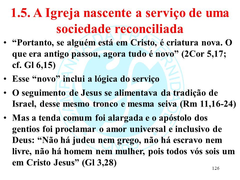 """1.5. A Igreja nascente a serviço de uma sociedade reconciliada """"Portanto, se alguém está em Cristo, é criatura nova. O que era antigo passou, agora tu"""