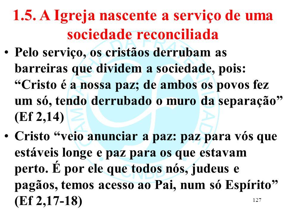 """1.5. A Igreja nascente a serviço de uma sociedade reconciliada Pelo serviço, os cristãos derrubam as barreiras que dividem a sociedade, pois: """"Cristo"""