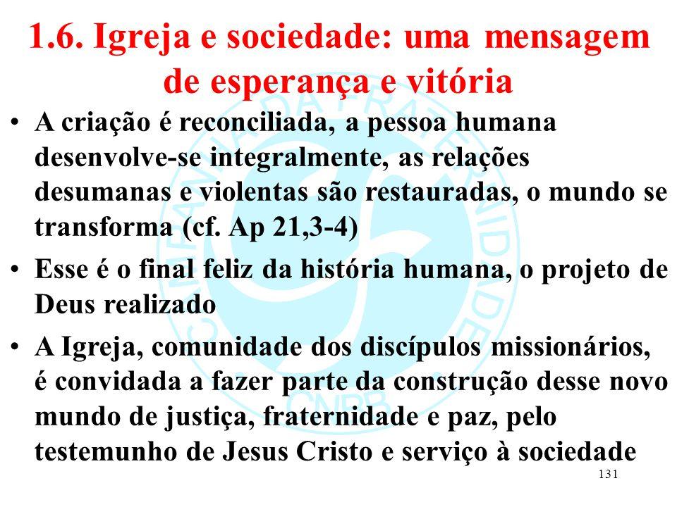 1.6. Igreja e sociedade: uma mensagem de esperança e vitória A criação é reconciliada, a pessoa humana desenvolve-se integralmente, as relações desuma