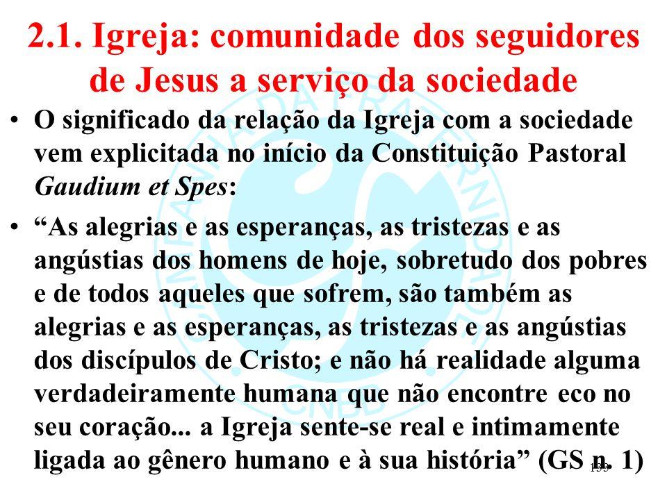 2.1. Igreja: comunidade dos seguidores de Jesus a serviço da sociedade O significado da relação da Igreja com a sociedade vem explicitada no início da