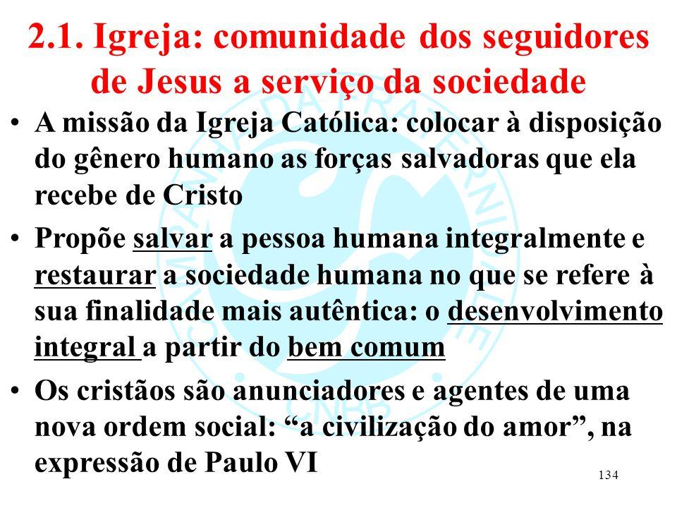 2.1. Igreja: comunidade dos seguidores de Jesus a serviço da sociedade A missão da Igreja Católica: colocar à disposição do gênero humano as forças sa