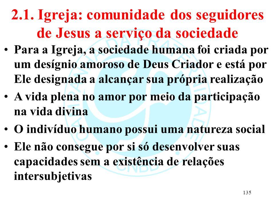 2.1. Igreja: comunidade dos seguidores de Jesus a serviço da sociedade Para a Igreja, a sociedade humana foi criada por um desígnio amoroso de Deus Cr