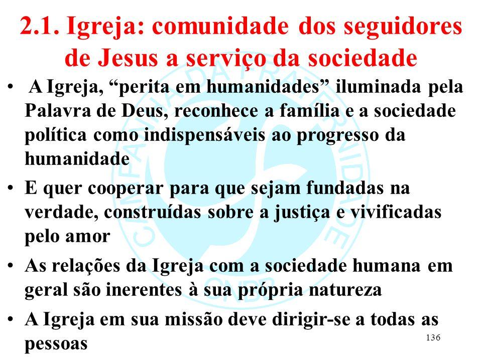 """2.1. Igreja: comunidade dos seguidores de Jesus a serviço da sociedade A Igreja, """"perita em humanidades"""" iluminada pela Palavra de Deus, reconhece a f"""