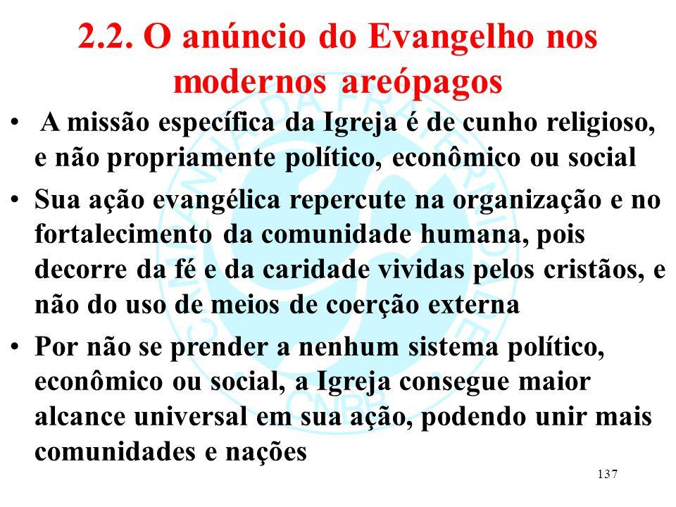 2.2. O anúncio do Evangelho nos modernos areópagos A missão específica da Igreja é de cunho religioso, e não propriamente político, econômico ou socia