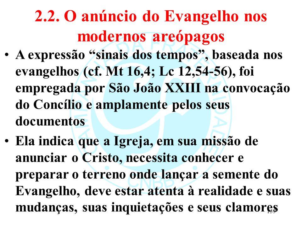 """2.2. O anúncio do Evangelho nos modernos areópagos A expressão """"sinais dos tempos"""", baseada nos evangelhos (cf. Mt 16,4; Lc 12,54-56), foi empregada p"""
