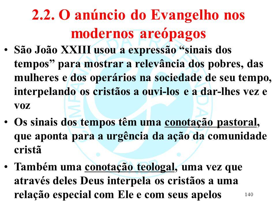 """2.2. O anúncio do Evangelho nos modernos areópagos São João XXIII usou a expressão """"sinais dos tempos"""" para mostrar a relevância dos pobres, das mulhe"""