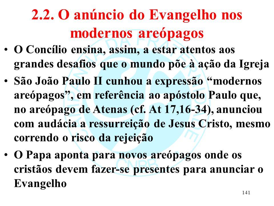 2.2. O anúncio do Evangelho nos modernos areópagos O Concílio ensina, assim, a estar atentos aos grandes desafios que o mundo põe à ação da Igreja São