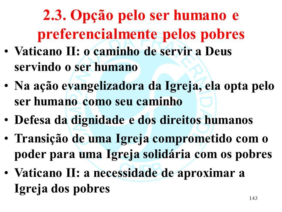 2.3. Opção pelo ser humano e preferencialmente pelos pobres Vaticano II: o caminho de servir a Deus servindo o ser humano Na ação evangelizadora da Ig