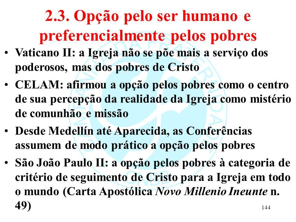 2.3. Opção pelo ser humano e preferencialmente pelos pobres Vaticano II: a Igreja não se põe mais a serviço dos poderosos, mas dos pobres de Cristo CE