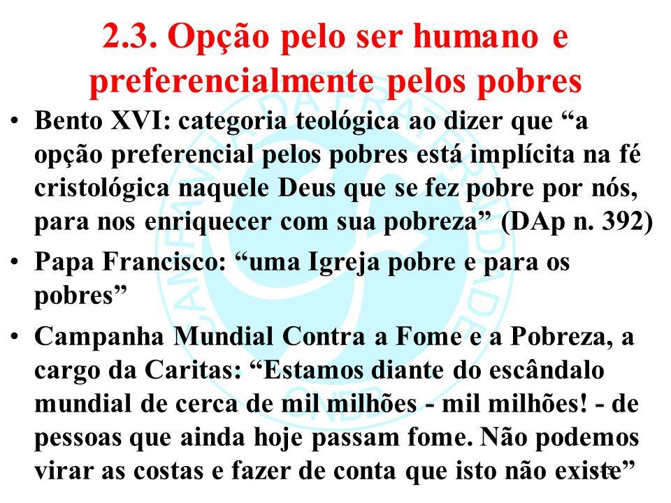 """2.3. Opção pelo ser humano e preferencialmente pelos pobres Bento XVI: categoria teológica ao dizer que """"a opção preferencial pelos pobres está implíc"""