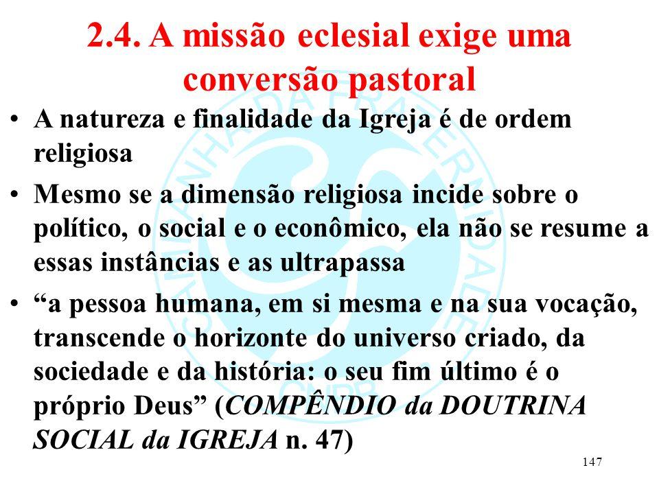 2.4. A missão eclesial exige uma conversão pastoral A natureza e finalidade da Igreja é de ordem religiosa Mesmo se a dimensão religiosa incide sobre