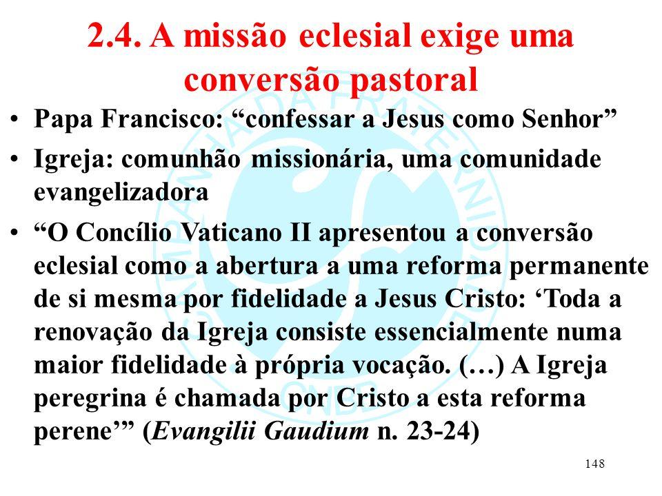 """2.4. A missão eclesial exige uma conversão pastoral Papa Francisco: """"confessar a Jesus como Senhor"""" Igreja: comunhão missionária, uma comunidade evang"""