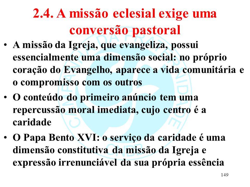 2.4. A missão eclesial exige uma conversão pastoral A missão da Igreja, que evangeliza, possui essencialmente uma dimensão social: no próprio coração