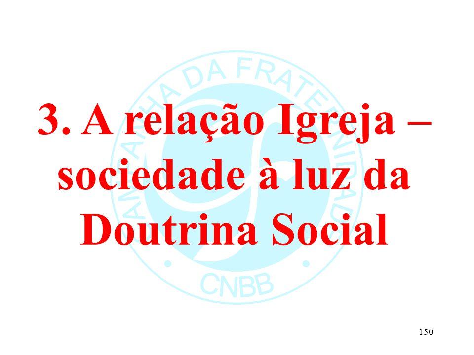 3. A relação Igreja – sociedade à luz da Doutrina Social 150