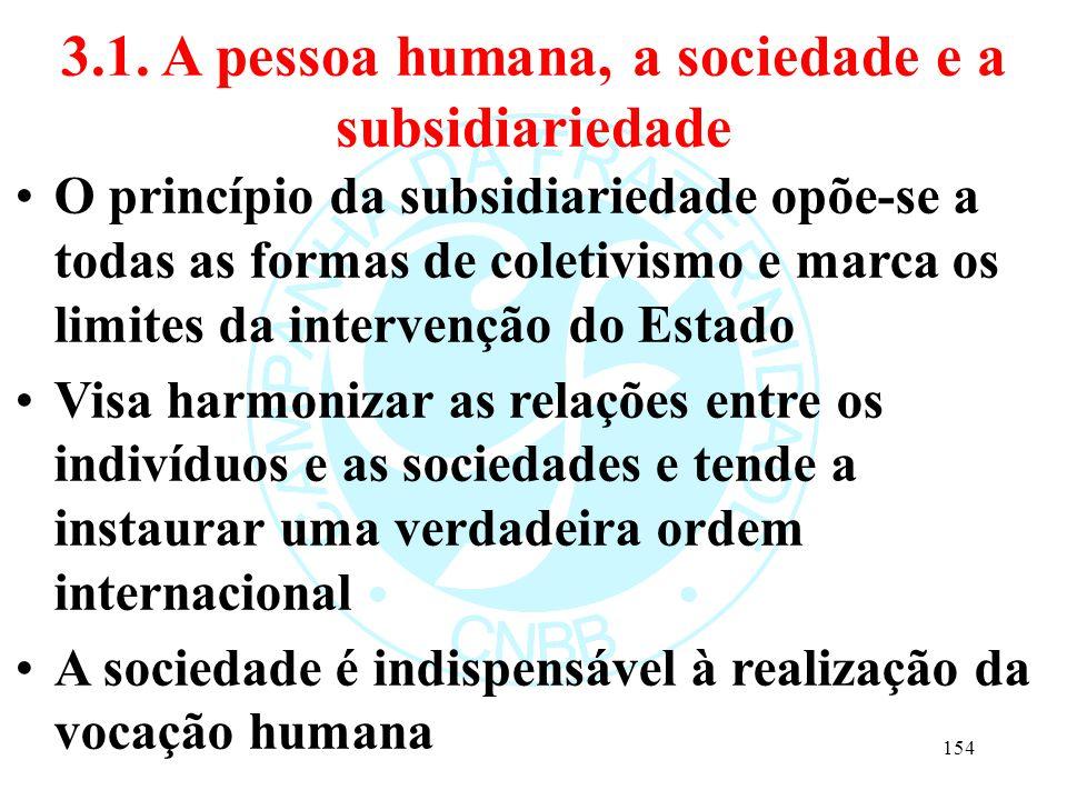 3.1. A pessoa humana, a sociedade e a subsidiariedade O princípio da subsidiariedade opõe-se a todas as formas de coletivismo e marca os limites da in