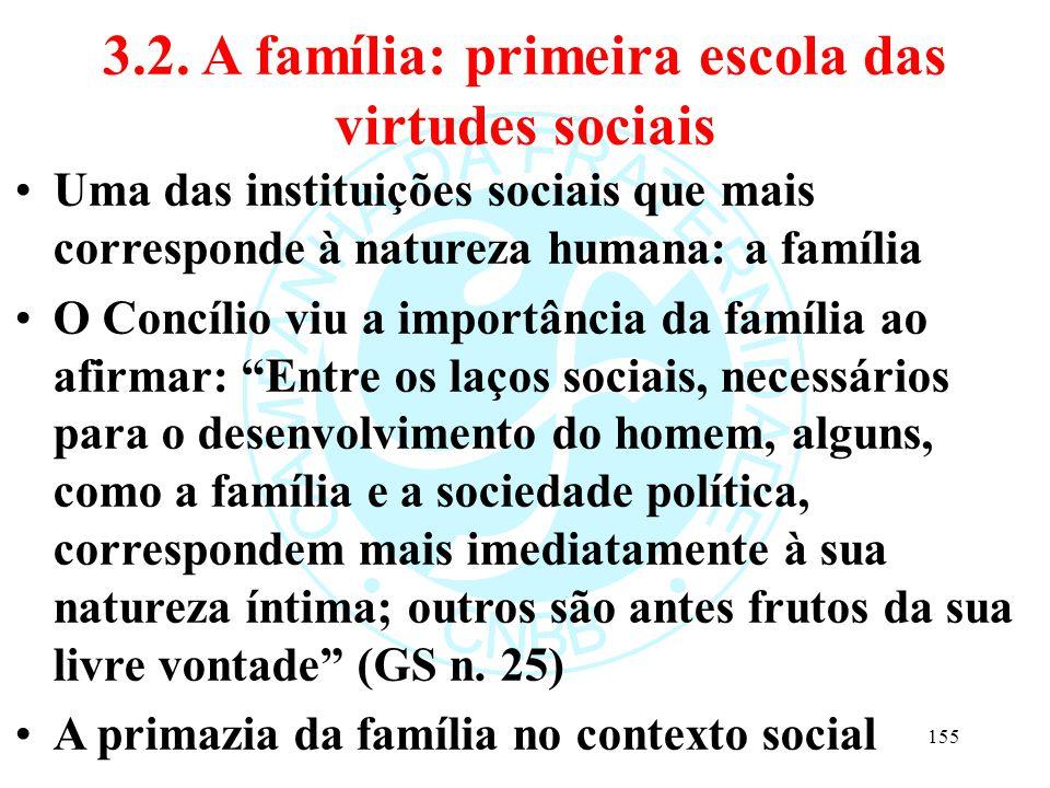 3.2. A família: primeira escola das virtudes sociais Uma das instituições sociais que mais corresponde à natureza humana: a família O Concílio viu a i