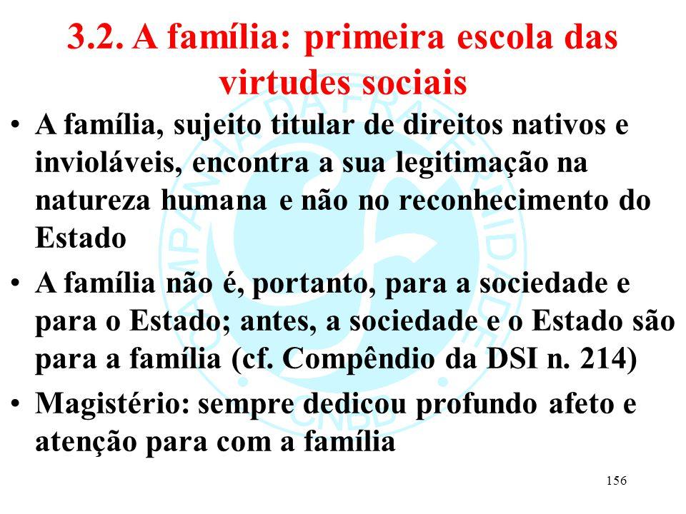 3.2. A família: primeira escola das virtudes sociais A família, sujeito titular de direitos nativos e invioláveis, encontra a sua legitimação na natur