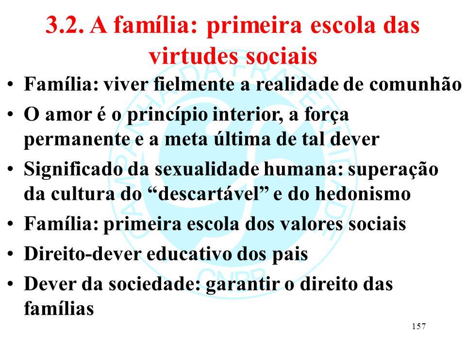 3.2. A família: primeira escola das virtudes sociais Família: viver fielmente a realidade de comunhão O amor é o princípio interior, a força permanent