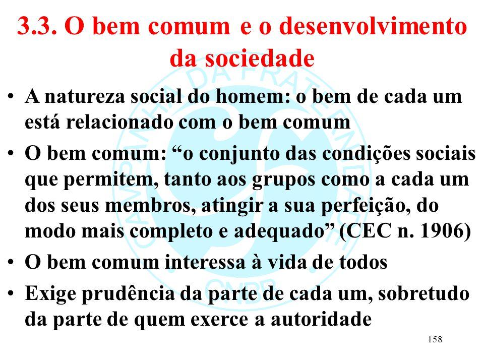 """3.3. O bem comum e o desenvolvimento da sociedade A natureza social do homem: o bem de cada um está relacionado com o bem comum O bem comum: """"o conjun"""