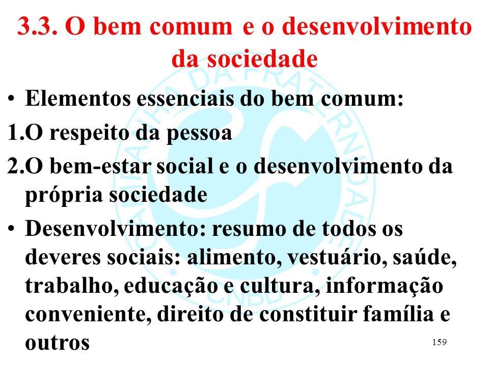3.3. O bem comum e o desenvolvimento da sociedade Elementos essenciais do bem comum: 1.O respeito da pessoa 2.O bem-estar social e o desenvolvimento d