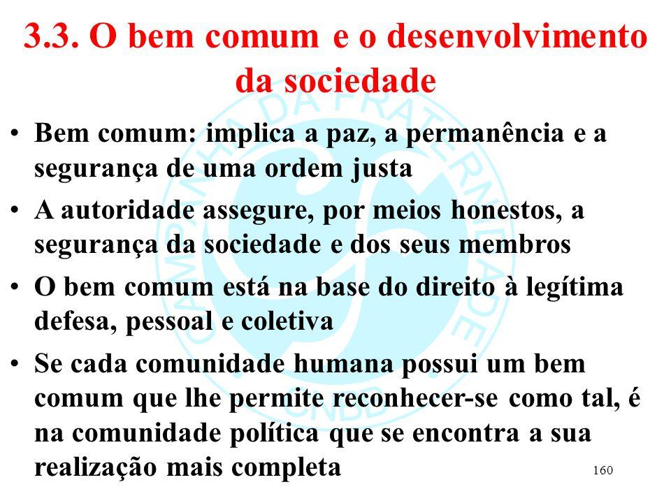 3.3. O bem comum e o desenvolvimento da sociedade Bem comum: implica a paz, a permanência e a segurança de uma ordem justa A autoridade assegure, por
