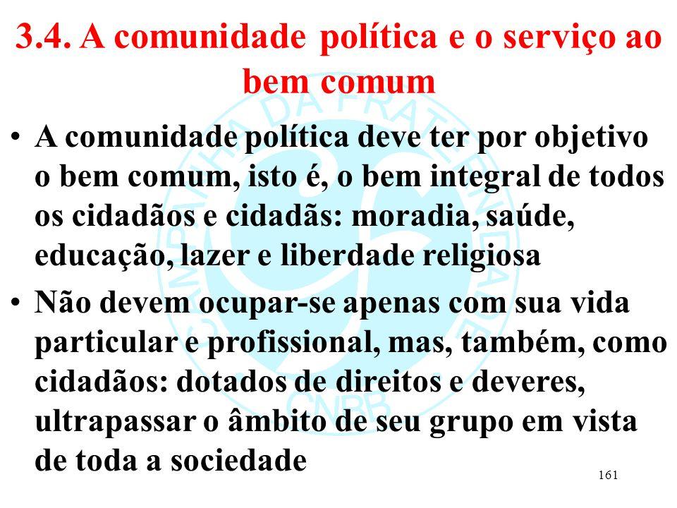 3.4. A comunidade política e o serviço ao bem comum A comunidade política deve ter por objetivo o bem comum, isto é, o bem integral de todos os cidadã