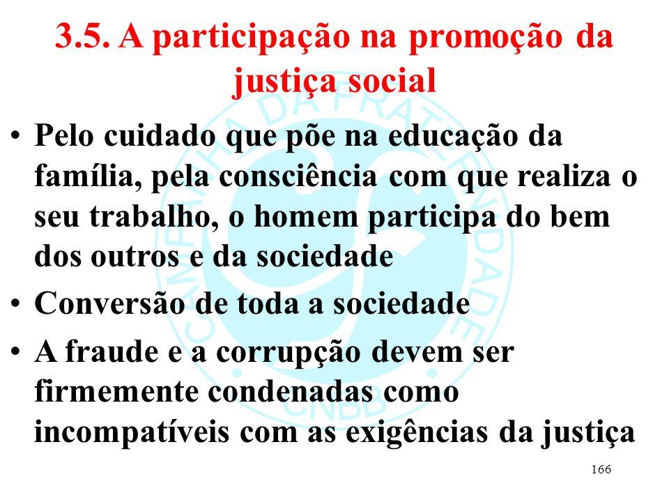 3.5. A participação na promoção da justiça social Pelo cuidado que põe na educação da família, pela consciência com que realiza o seu trabalho, o home