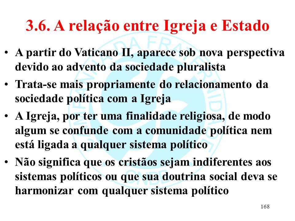 3.6. A relação entre Igreja e Estado A partir do Vaticano II, aparece sob nova perspectiva devido ao advento da sociedade pluralista Trata-se mais pro