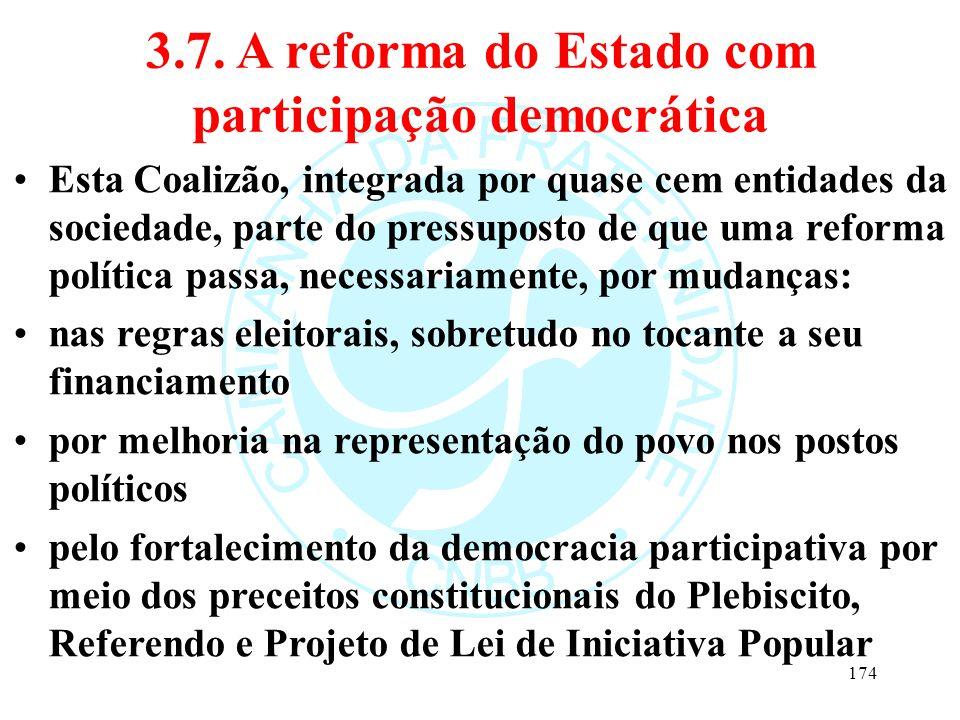 3.7. A reforma do Estado com participação democrática Esta Coalizão, integrada por quase cem entidades da sociedade, parte do pressuposto de que uma r