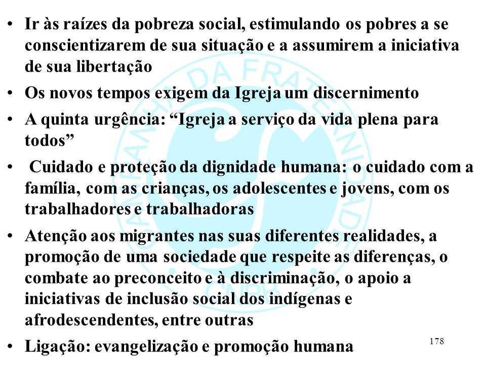 Ir às raízes da pobreza social, estimulando os pobres a se conscientizarem de sua situação e a assumirem a iniciativa de sua libertação Os novos tempo