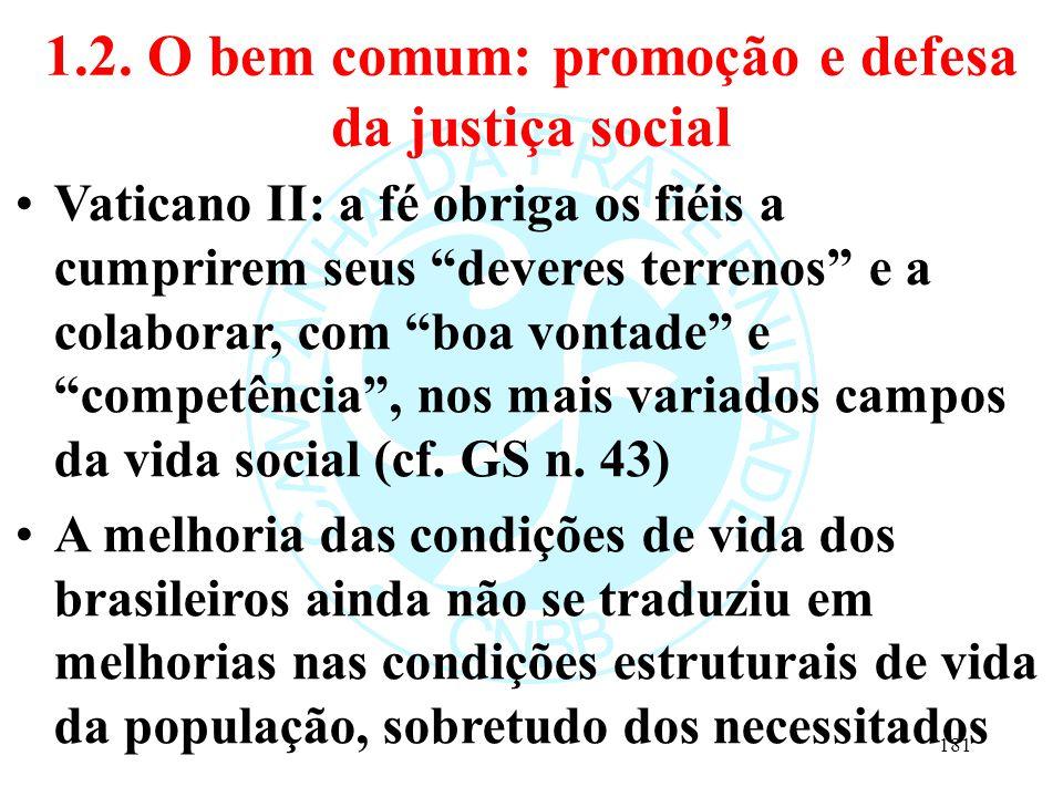 """1.2. O bem comum: promoção e defesa da justiça social Vaticano II: a fé obriga os fiéis a cumprirem seus """"deveres terrenos"""" e a colaborar, com """"boa vo"""