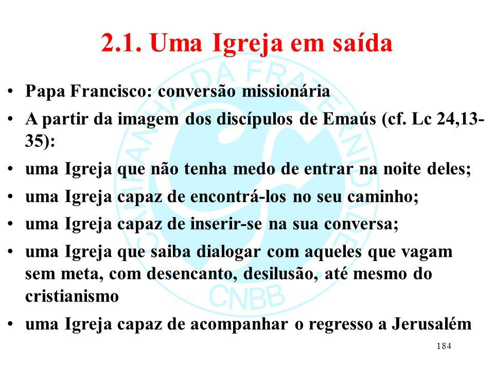 2.1. Uma Igreja em saída Papa Francisco: conversão missionária A partir da imagem dos discípulos de Emaús (cf. Lc 24,13- 35): uma Igreja que não tenha